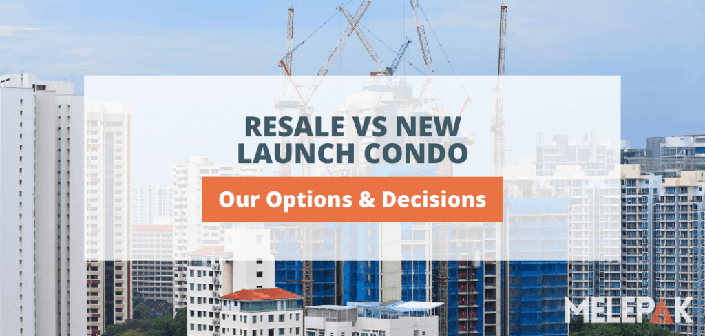 Resale vs New Launch Condo Our Options and Decisions